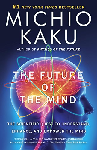the-future-of-the-mind-the-scientific-quest-to-understand-enhance-and-empower-the-mind