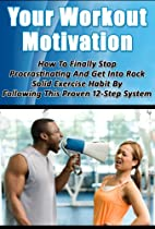 Your Workout Motivation - How To Finally…