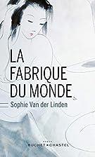 La Fabrique du monde by Sophie Van der…
