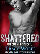 Shattered: An Extreme Risk Novel by Tracy…