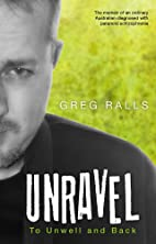 Unravel - To Unwell and Back by Greg Ralls