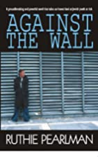 Against the Wall by RUTHIE PEARLMAN