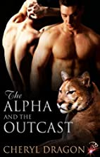 The Alpha and the Outcast by Cheryl Dragon