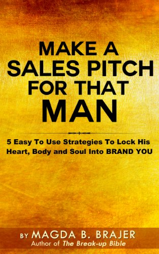 make-a-sales-pitch-for-that-man-5-easy-to-use-strategies-to-lock-his-heart-body-and-soul-into-brand-you