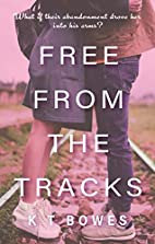 Free from the Tracks by K.T. Bowes