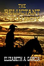 The Reluctant Cowboy by Elizabeth A. Garcia