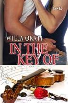 In the Key Of by Willa Okati