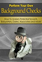 Perform Your Own Background Checks: How to…