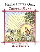 Hello Little Owl, Chipped Munk by Mary…