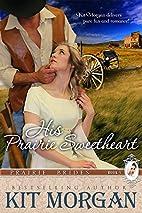 His Prairie Sweetheart (Prairie Brides Book…