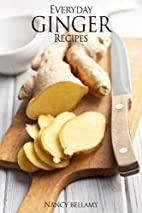 Everyday Ginger Recipes: 30 Easy and Natural…