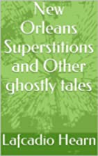 New Orleans Superstitions and Other ghostly…