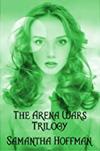 The Arena Wars Trilogy by Samantha Hoffman