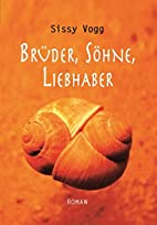 Brüder, Söhne, Liebhaber by Sissy Vogg