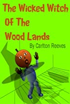 The Wicked Witch Of The Wood Lands by…