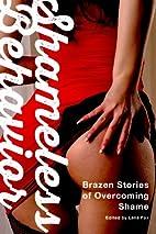 Shameless Behavior: Brazen Stories of…