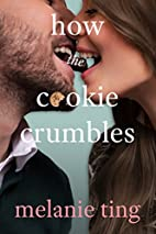 How The Cookie Crumbles by Melanie Ting