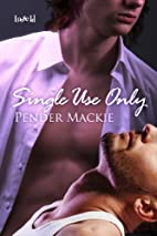 Single Use Only by Pender Mackie