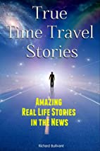 True Time Travel Stories: Amazing Real Life…