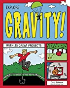 Explore Gravity!: With 25 Great Projects…