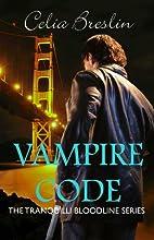 Vampire Code (Tranquilli Bloodline) by Celia…