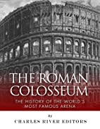 The Roman Colosseum: The History of the…