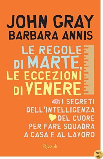 Le regole di Marte, le eccezioni di Venere: I segreti dell'intelligenza del cuore per fare squadra a casa e al lavoro (Italian Edition)