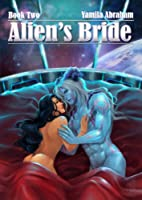 Alien's Bride Book Two by Yamila Abraham