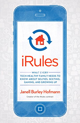 irules-what-every-tech-healthy-family-needs-to-know-about-selfies-sexting-gaming-and-growing-up