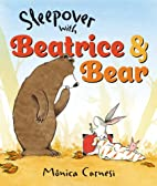 Sleepover with Beatrice and Bear by Monica…
