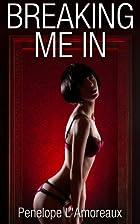 Breaking Me In: Part One by Penelope…