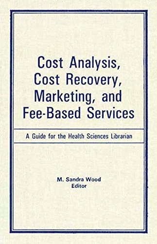 cost-analysis-cost-recovery-marketing-and-fee-based-services-a-guide-for-the-health-sciences-librarian-medical-reference-services-quarterly