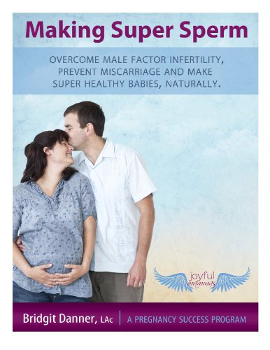 making-super-sperm-overcome-male-factor-infertility-prevent-miscarriage-and-make-super-healthy-babies-naturally