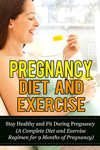 pregnancy-diet-and-exercise-stay-healthy-and-fit-during-pregnancy-a-complete-diet-and-exercise-regimen-for-9-months-of-pregnancy-exercises-for-pregnant-diet-pregnancy-workout-pregnancy-fitness