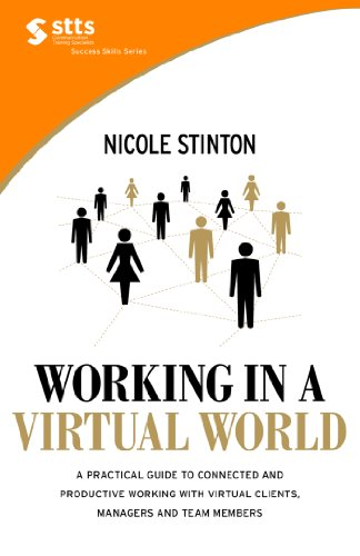 working-in-a-virtual-world-a-practical-guide-to-working-with-virtual-clients-managers-and-team-members-and-becoming-more-connected-efficient-and-productive-st-training-solutions-success-skills
