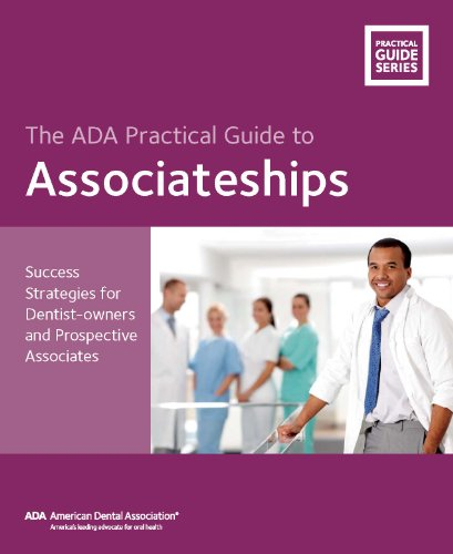 the-ada-practical-guide-to-associateships-success-strategies-for-dentist-owners-and-prospective-associates-the-ada-practical-guide-series