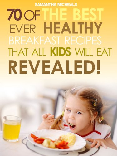kids-recipes-books-70-of-the-best-ever-breakfast-recipes-that-all-kids-will-eatrevealed