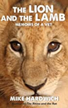 The Lion and the Lamb: Memoirs of a Vet by…