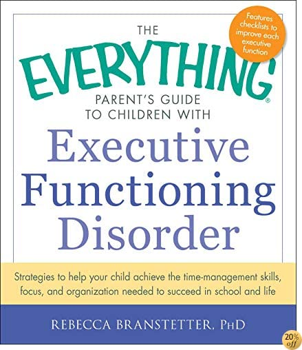 The Everything Parent's Guide to Children with Executive Functioning Disorder: Strategies to help your child achieve the time-management skills, focus. to succeed in school and life (Everything®)