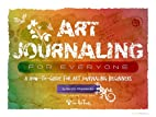 Art Journaling for Everyone - A How to Guide…