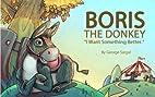 Boris the Donkey - I Want Something Better…