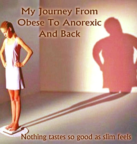 my-journey-from-obese-to-anorexic-and-back-nothing-tastes-so-good-as-slim-feels