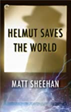 Helmut Saves the World by Matt Sheehan