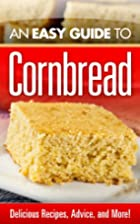 An Easy Guide to Cornbread : Delicious…