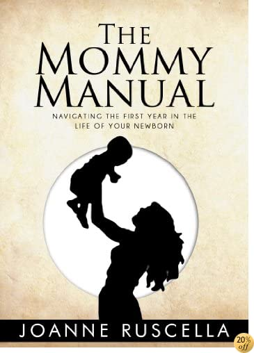 The Mommy Manual: Navigating the First Year in the Life of Your Newborn