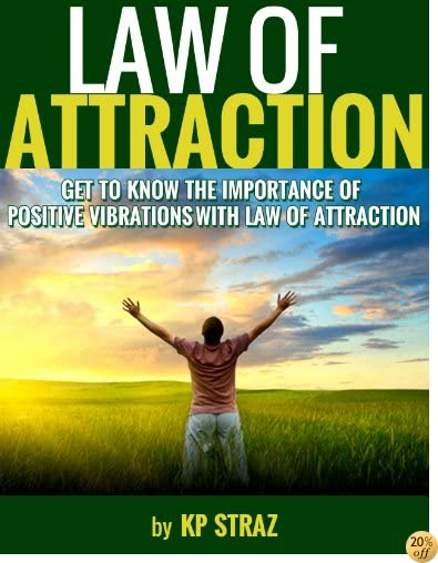 TLaw of Attraction : Get to know the importance of positive vibrations with Law of Attraction (Positive Thinking Series Book 1)