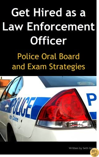 TGet Hired as a Law Enforcement Officer: Police Oral Board and Exam Strategies