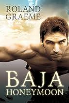 Baja Honeymoon by Roland Graeme