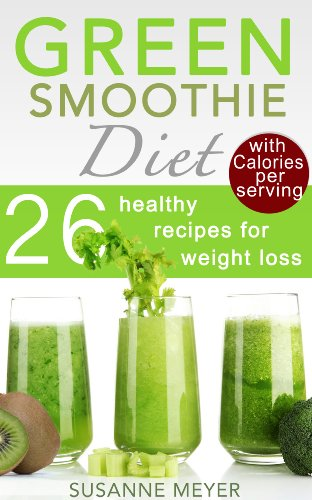 green-smoothie-diet-26-healthy-recipes-for-weight-loss-and-cleansing-including-calories-per-serving-many-tips-for-beginners