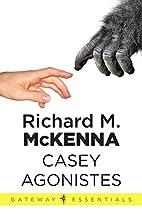 Casey Agonistes by Richard M. Mckenna
